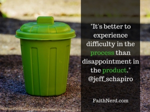 It's better to experience difficulty in the process than disappointment in the product.